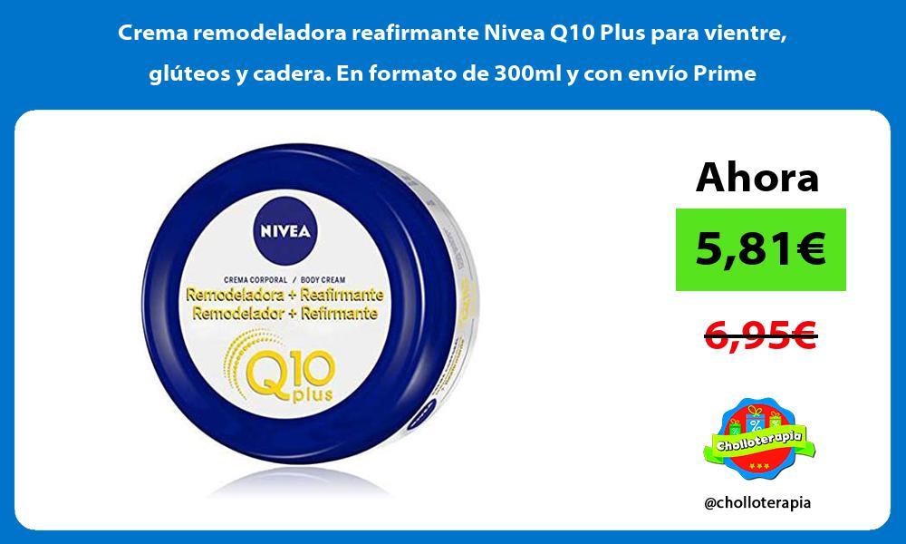 Crema remodeladora reafirmante Nivea Q10 Plus para vientre glúteos y cadera En formato de 300ml y con envío Prime