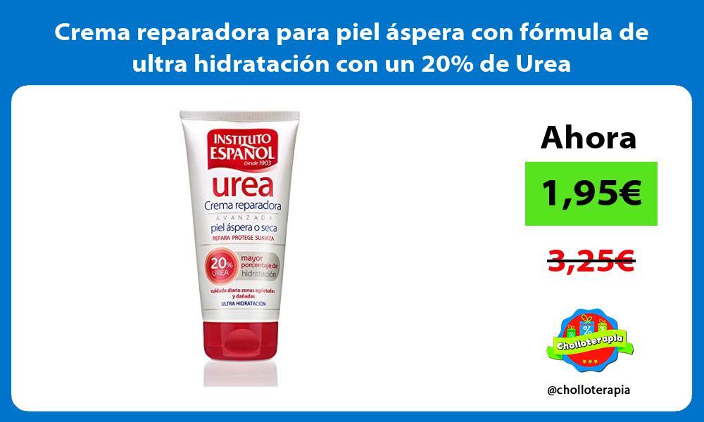 Crema reparadora para piel áspera con fórmula de ultra hidratación con un 20 de Urea