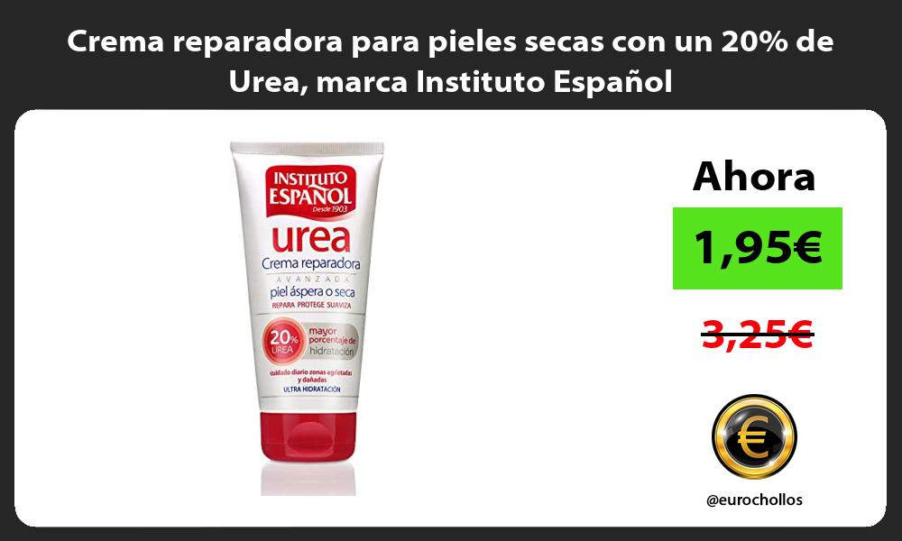 Crema reparadora para pieles secas con un 20 de Urea marca Instituto Español