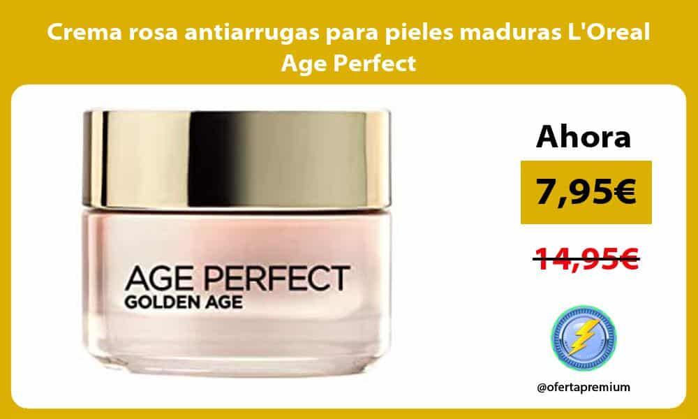 Crema rosa antiarrugas para pieles maduras LOreal Age Perfect