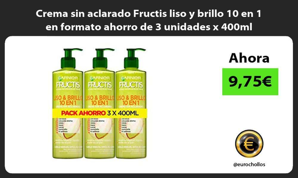 Crema sin aclarado Fructis liso y brillo 10 en 1 en formato ahorro de 3 unidades x 400ml