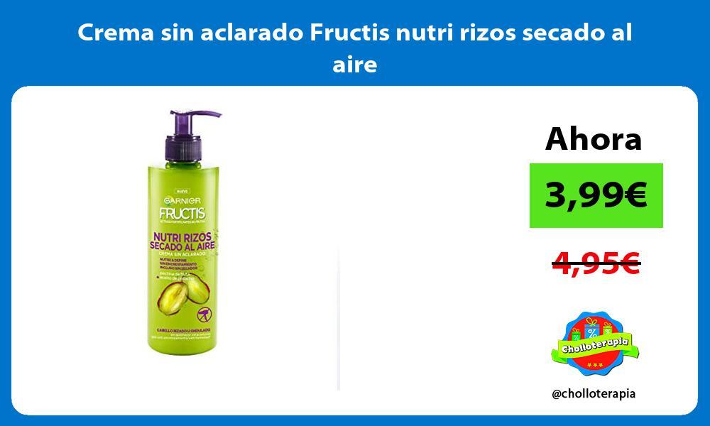 Crema sin aclarado Fructis nutri rizos secado al aire