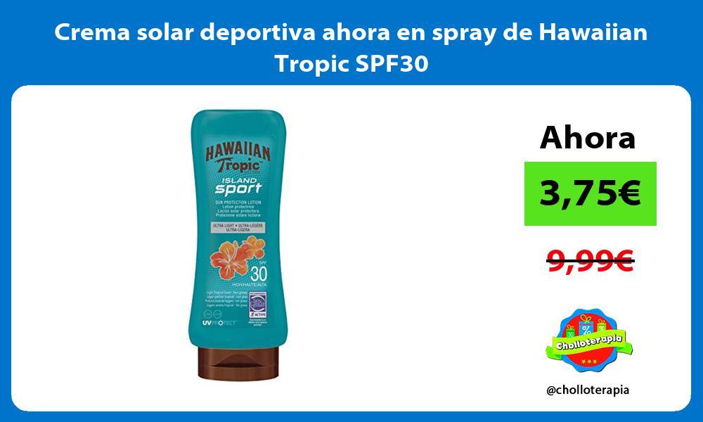 Crema solar deportiva ahora en spray de Hawaiian Tropic SPF30
