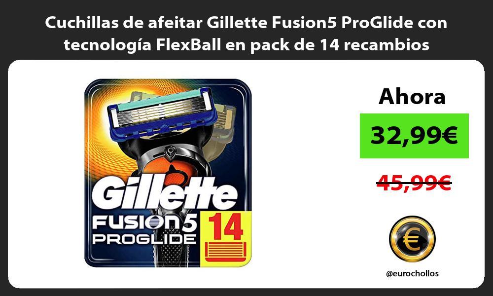 Cuchillas de afeitar Gillette Fusion5 ProGlide con tecnología FlexBall en pack de 14 recambios
