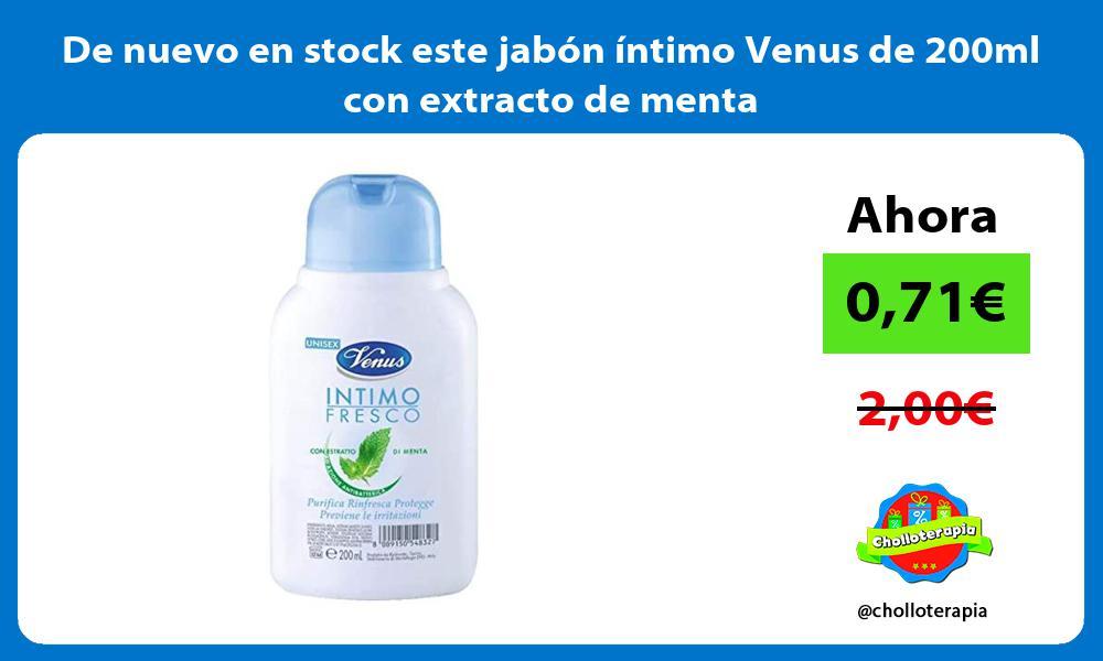 De nuevo en stock este jabón íntimo Venus de 200ml con extracto de menta