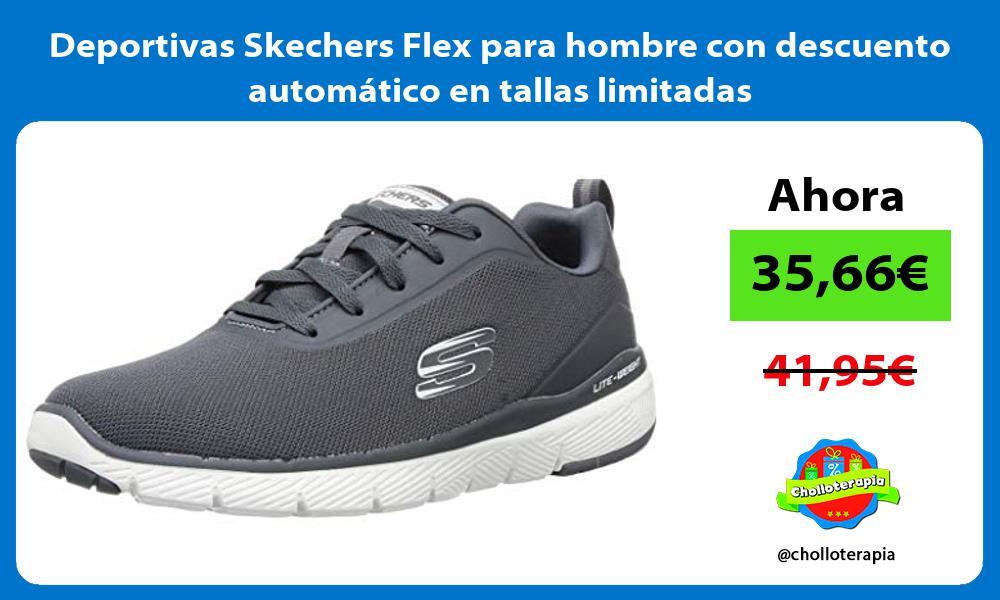 Deportivas Skechers Flex para hombre con descuento automático en tallas limitadas