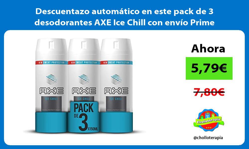 Descuentazo automático en este pack de 3 desodorantes AXE Ice Chill con envío Prime