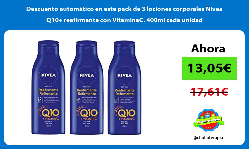 Descuento automático en este pack de 3 lociones corporales Nivea Q10 reafirmante con VitaminaC 400ml cada unidad