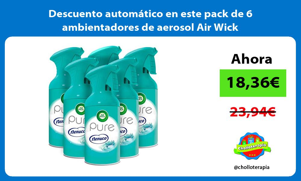 Descuento automático en este pack de 6 ambientadores de aerosol Air Wick
