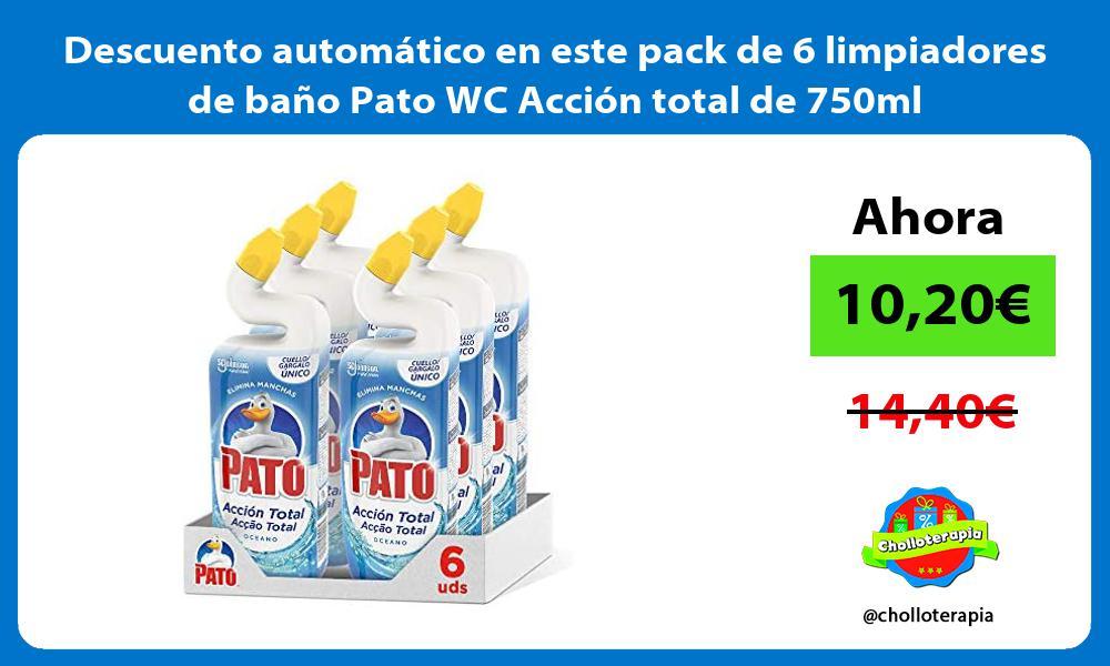 Descuento automático en este pack de 6 limpiadores de baño Pato WC Acción total de 750ml
