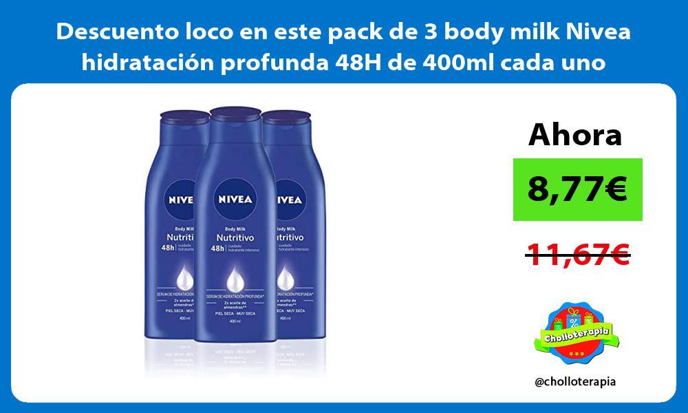 Descuento loco en este pack de 3 body milk Nivea hidratación profunda 48H de 400ml cada uno