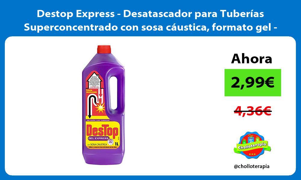 Destop Express Desatascador para Tuberías Superconcentrado con sosa cáustica formato gel 1L