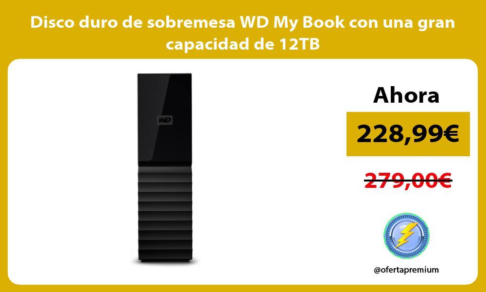 Disco duro de sobremesa WD My Book con una gran capacidad de 12TB