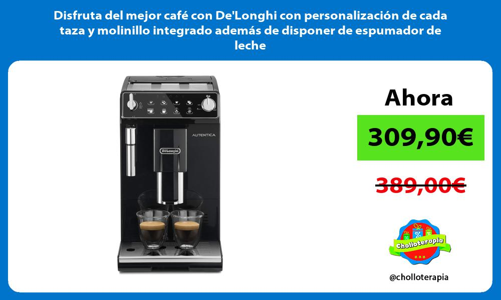Disfruta del mejor café con DeLonghi con personalización de cada taza y molinillo integrado además de disponer de espumador de leche