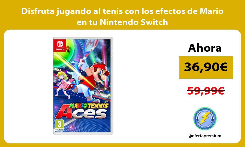 Disfruta jugando al tenis con los efectos de Mario en tu Nintendo Switch