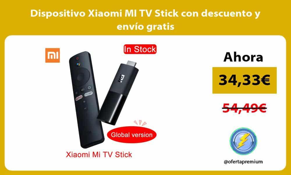 Dispositivo Xiaomi MI TV Stick con descuento y envío gratis