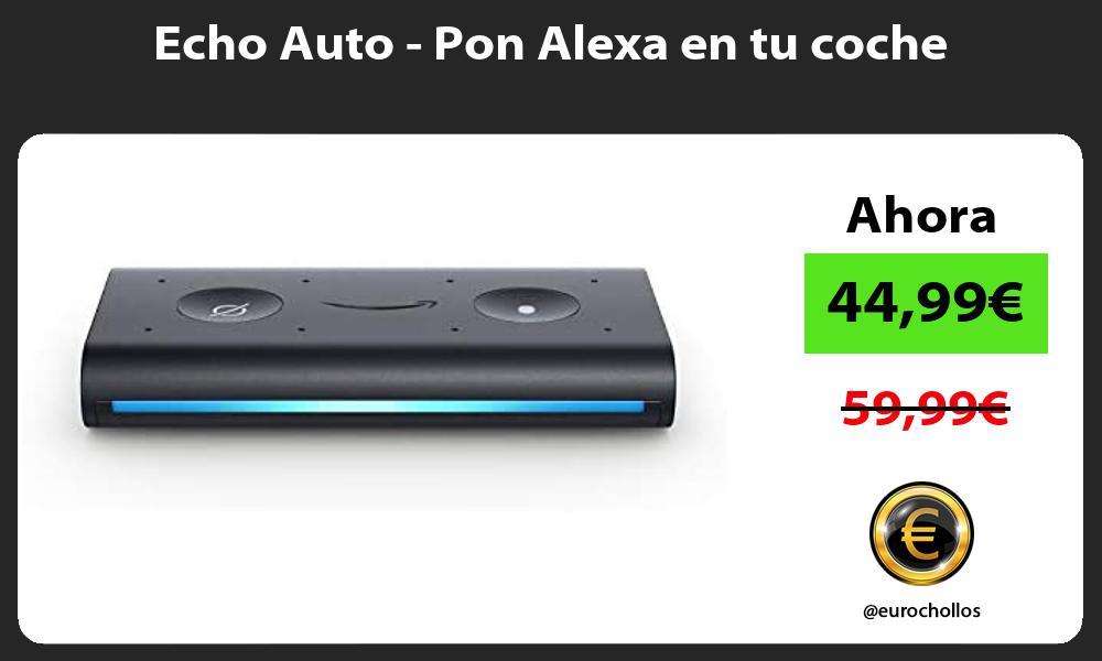 Echo Auto Pon Alexa en tu coche