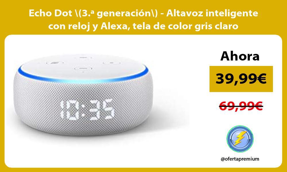 Echo Dot 3 ª generación Altavoz inteligente con reloj y Alexa tela de color gris claro