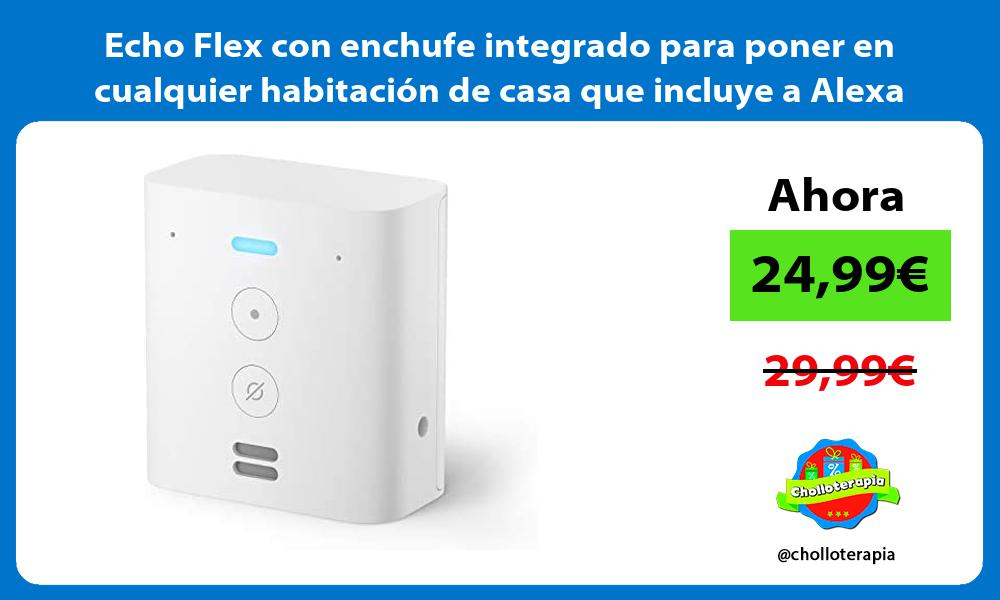 Echo Flex con enchufe integrado para poner en cualquier habitación de casa que incluye a Alexa