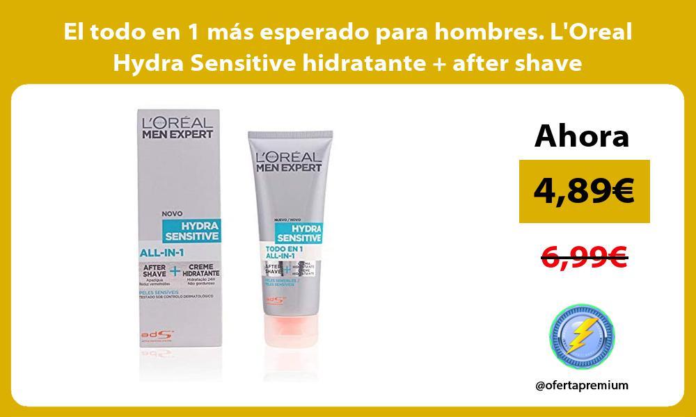 El todo en 1 más esperado para hombres LOreal Hydra Sensitive hidratante after shave