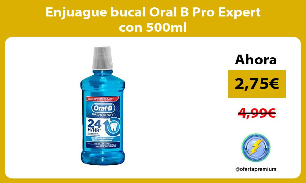 Enjuague bucal Oral B Pro Expert con 500ml