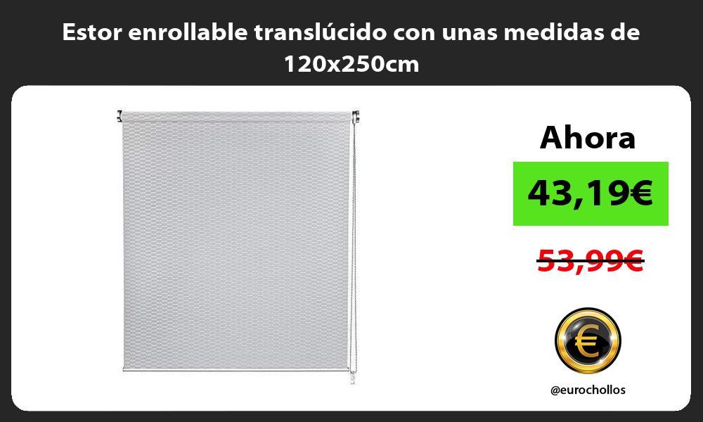 Estor enrollable translúcido con unas medidas de 120x250cm