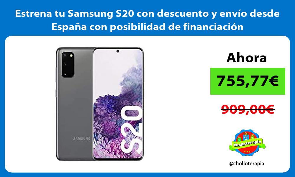 Estrena tu Samsung S20 con descuento y envío desde España con posibilidad de financiación