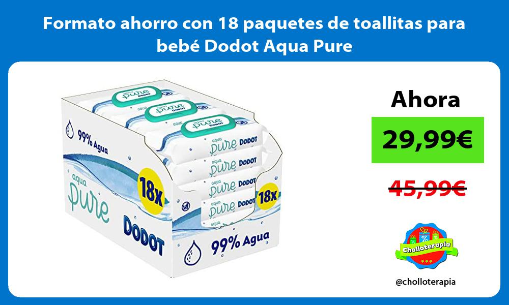 Formato ahorro con 18 paquetes de toallitas para bebé Dodot Aqua Pure