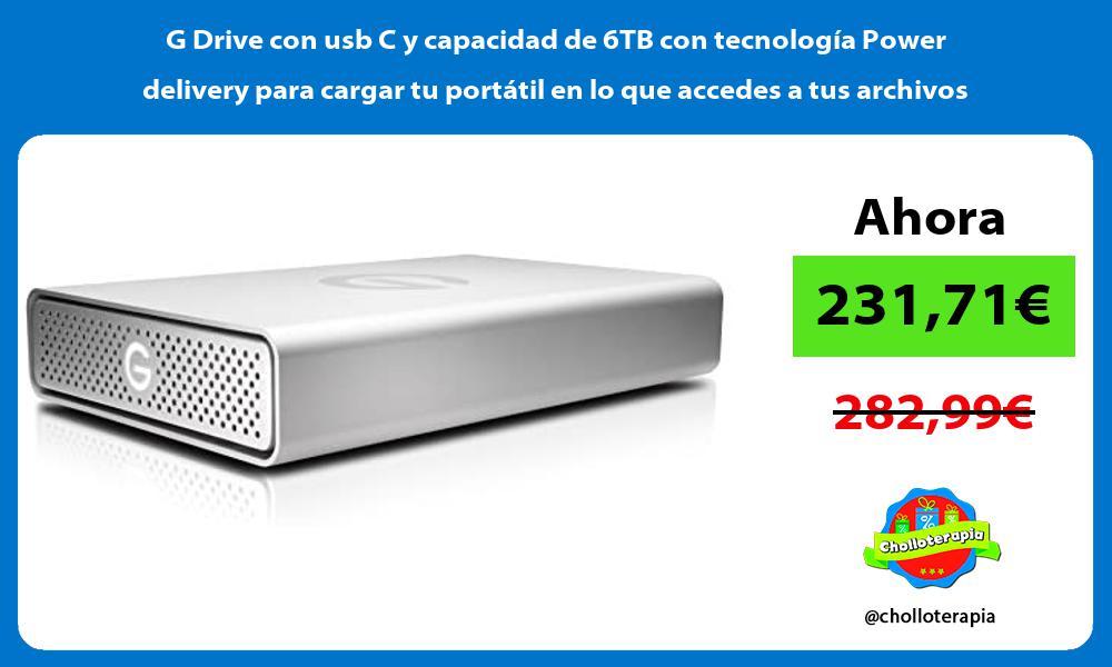 G Drive con usb C y capacidad de 6TB con tecnología Power delivery para cargar tu portátil en lo que accedes a tus archivos