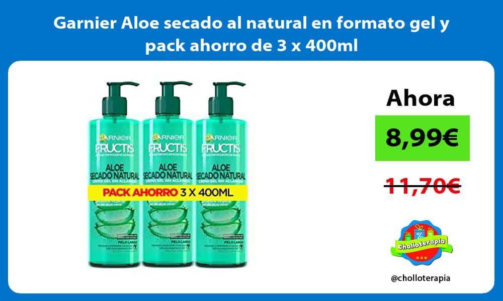 Garnier Aloe secado al natural en formato gel y pack ahorro de 3 x 400ml