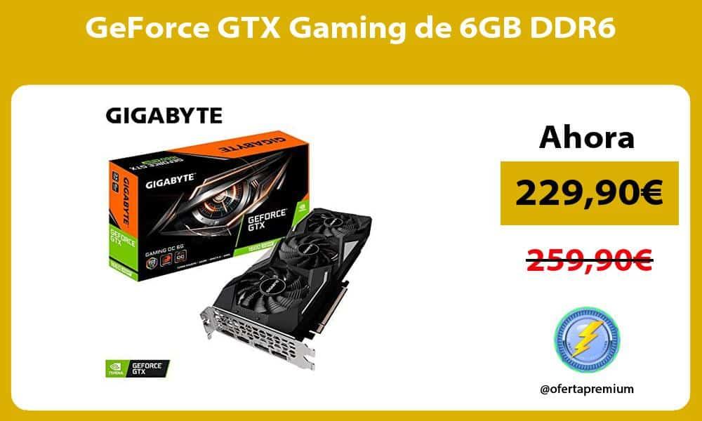 GeForce GTX Gaming de 6GB DDR6