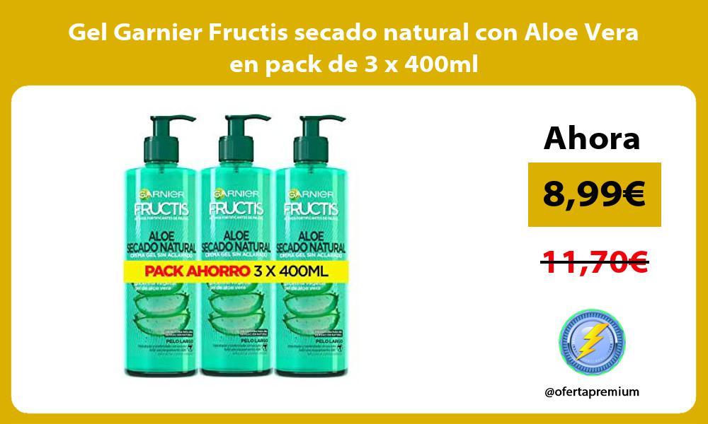 Gel Garnier Fructis secado natural con Aloe Vera en pack de 3 x 400ml