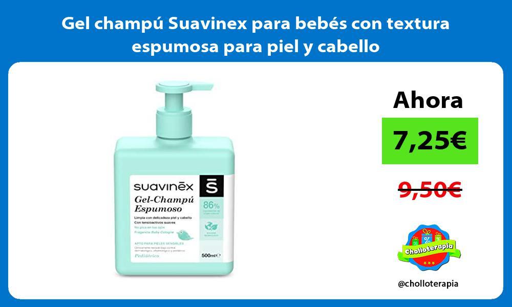 Gel champú Suavinex para bebés con textura espumosa para piel y cabello