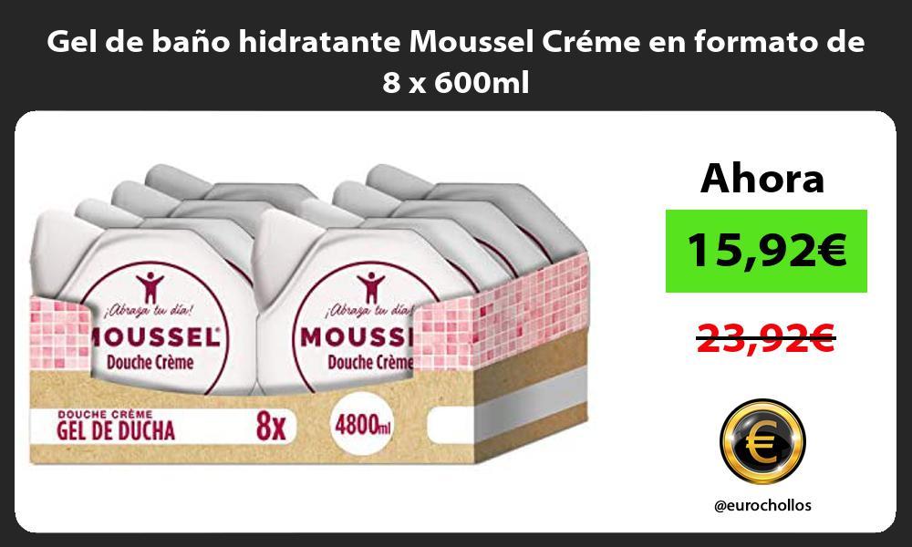 Gel de baño hidratante Moussel Créme en formato de 8 x 600ml