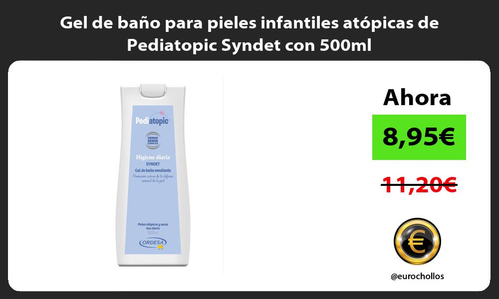 Gel de baño para pieles infantiles atópicas de Pediatopic Syndet con 500ml