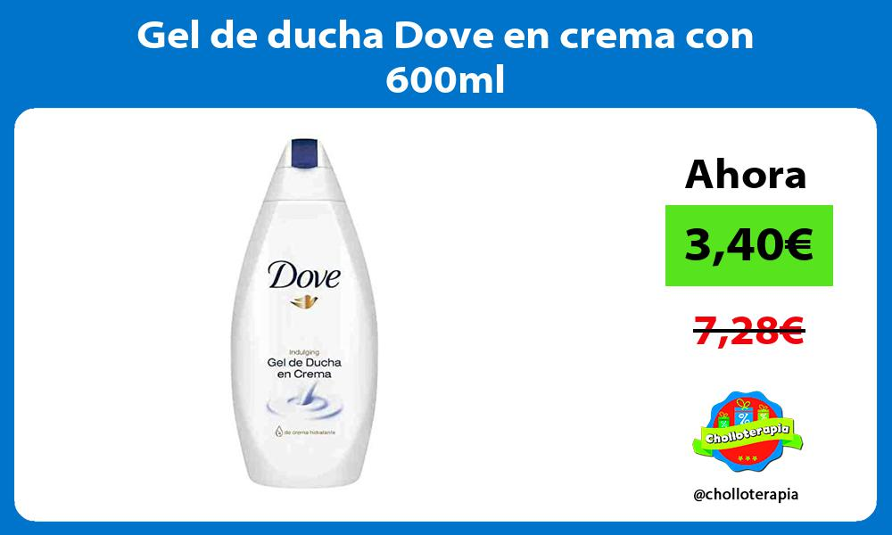 Gel de ducha Dove en crema con 600ml