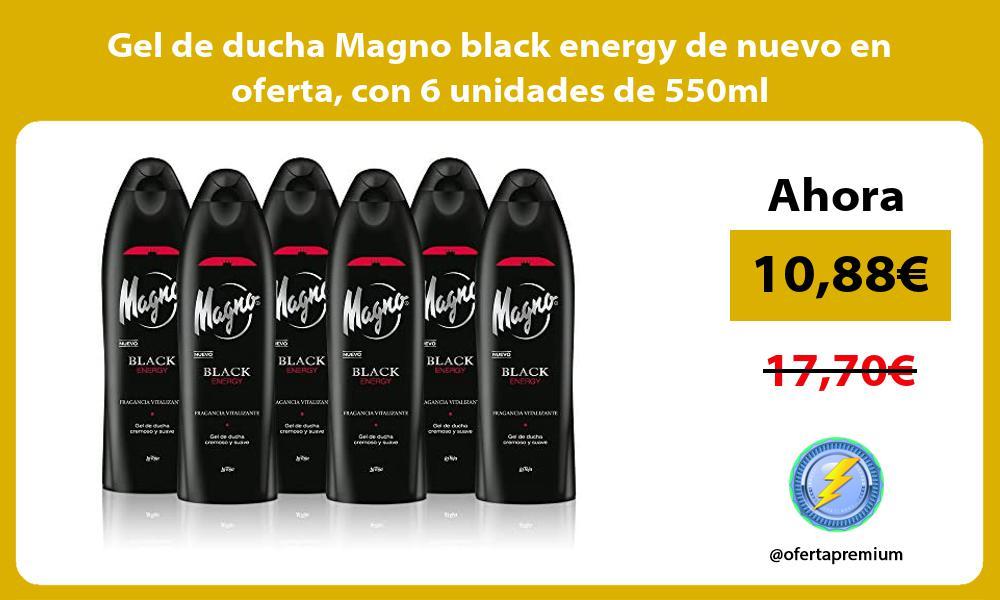 Gel de ducha Magno black energy de nuevo en oferta con 6 unidades de 550ml