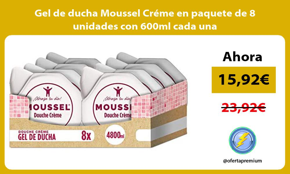 Gel de ducha Moussel Créme en paquete de 8 unidades con 600ml cada una
