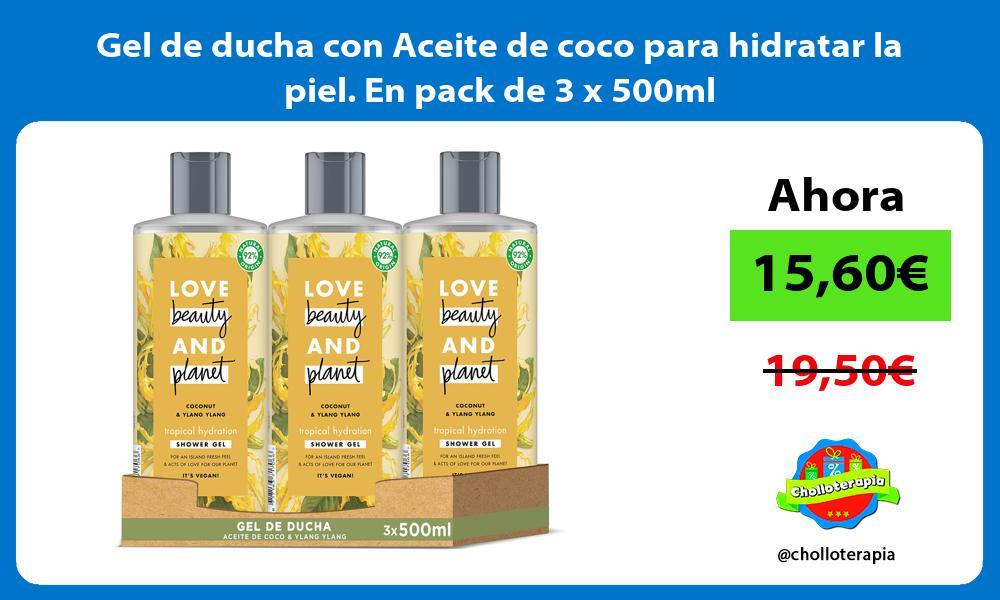 Gel de ducha con Aceite de coco para hidratar la piel En pack de 3 x 500ml