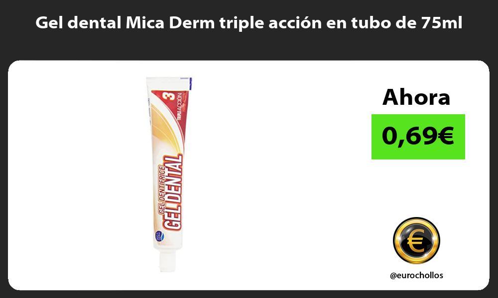 Gel dental Mica Derm triple acción en tubo de 75ml