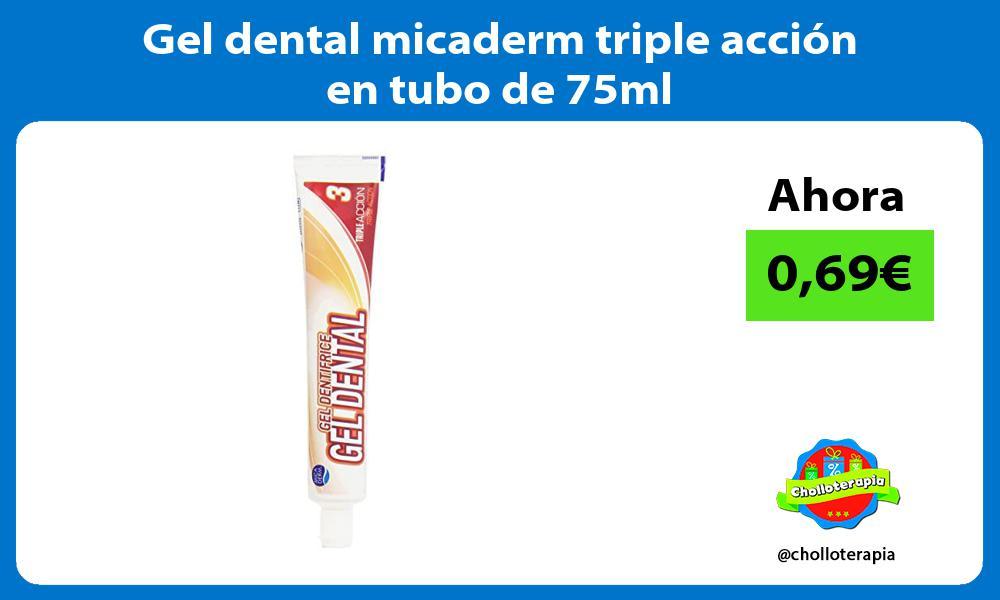 Gel dental micaderm triple acción en tubo de 75ml