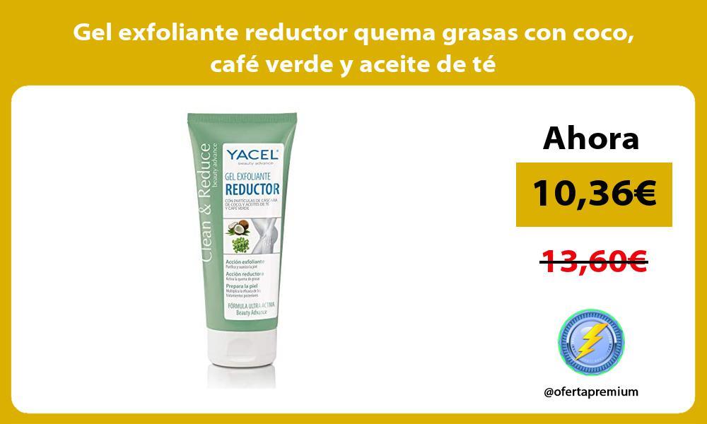 Gel exfoliante reductor quema grasas con coco café verde y aceite de té