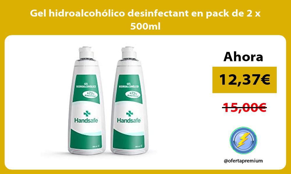 Gel hidroalcohólico desinfectant en pack de 2 x 500ml