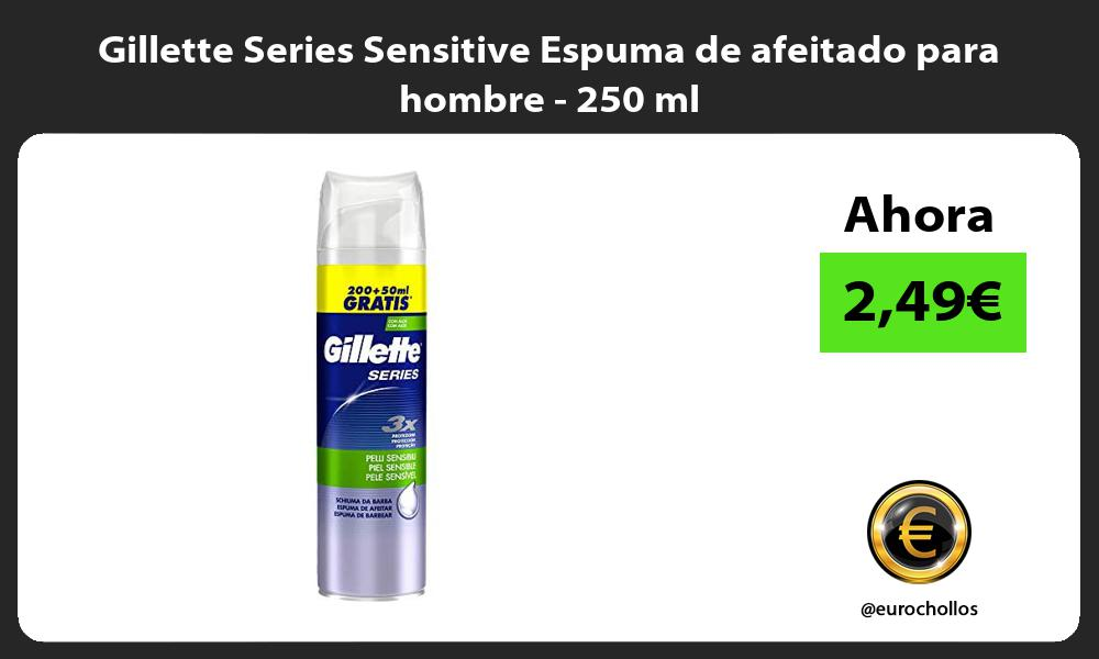 Gillette Series Sensitive Espuma de afeitado para hombre 250 ml