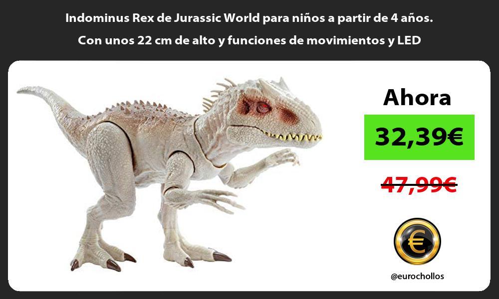 Indominus Rex de Jurassic World para niños a partir de 4 años Con unos 22 cm de alto y funciones de movimientos y LED