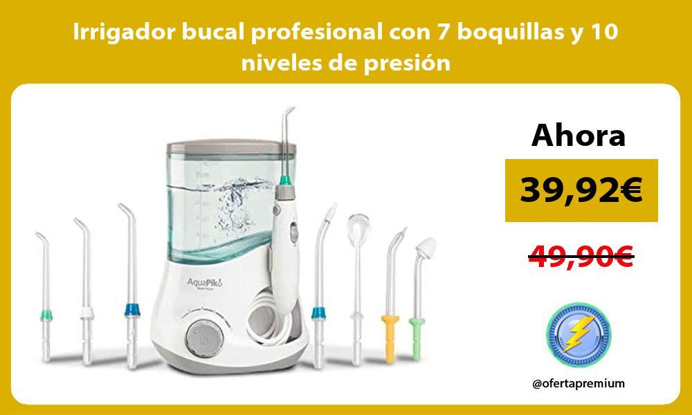 Irrigador bucal profesional con 7 boquillas y 10 niveles de presión