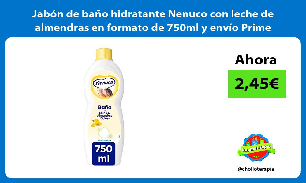Jabón de baño hidratante Nenuco con leche de almendras en formato de 750ml y envío Prime