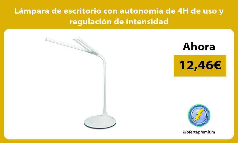 Lámpara de escritorio con autonomía de 4H de uso y regulación de intensidad