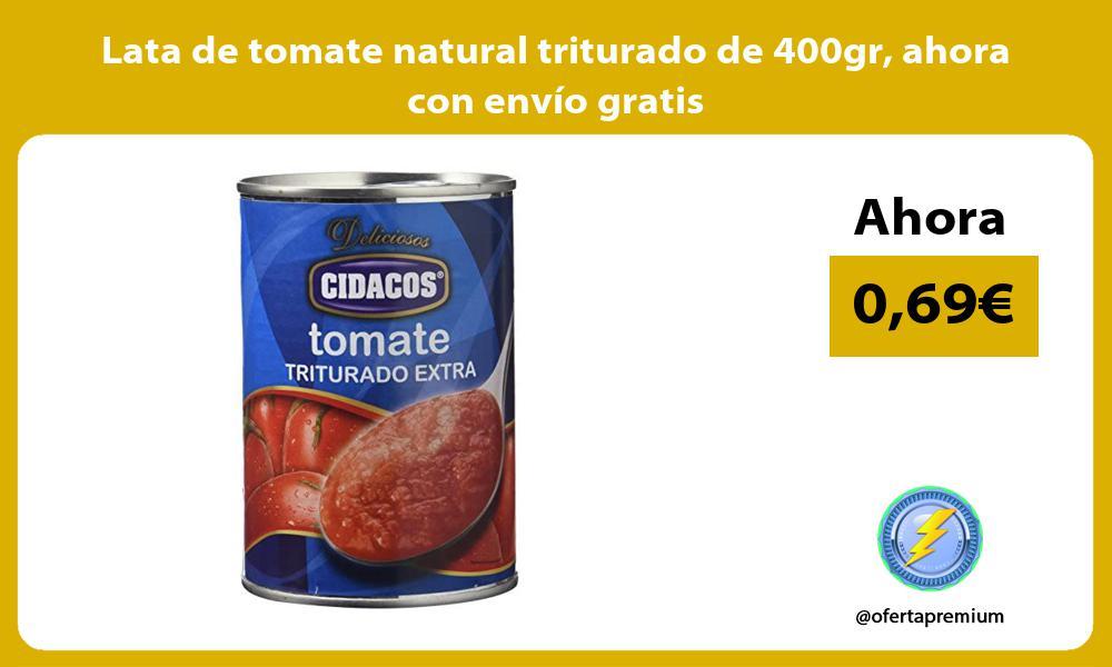 Lata de tomate natural triturado de 400gr ahora con envío gratis