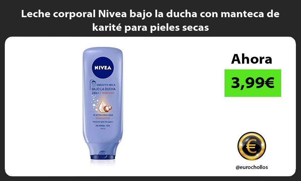 Leche corporal Nivea bajo la ducha con manteca de karité para pieles secas